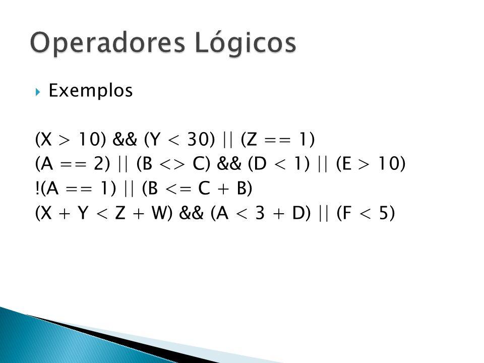 Exemplos (X > 10) && (Y < 30) || (Z == 1) (A == 2) || (B <> C) && (D 10) !(A == 1) || (B <= C + B) (X + Y < Z + W) && (A < 3 + D) || (F < 5)