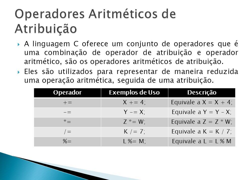 A linguagem C oferece um conjunto de operadores que é uma combinação de operador de atribuição e operador aritmético, são os operadores aritméticos de