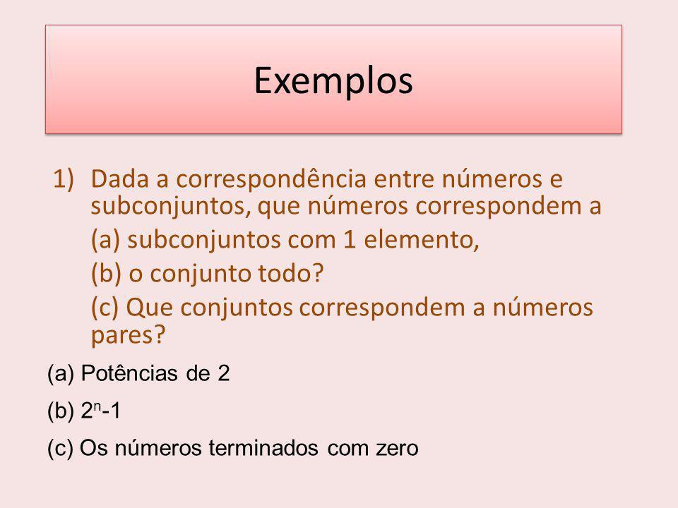 Exemplos 1)Dada a correspondência entre números e subconjuntos, que números correspondem a (a) subconjuntos com 1 elemento, (b) o conjunto todo.