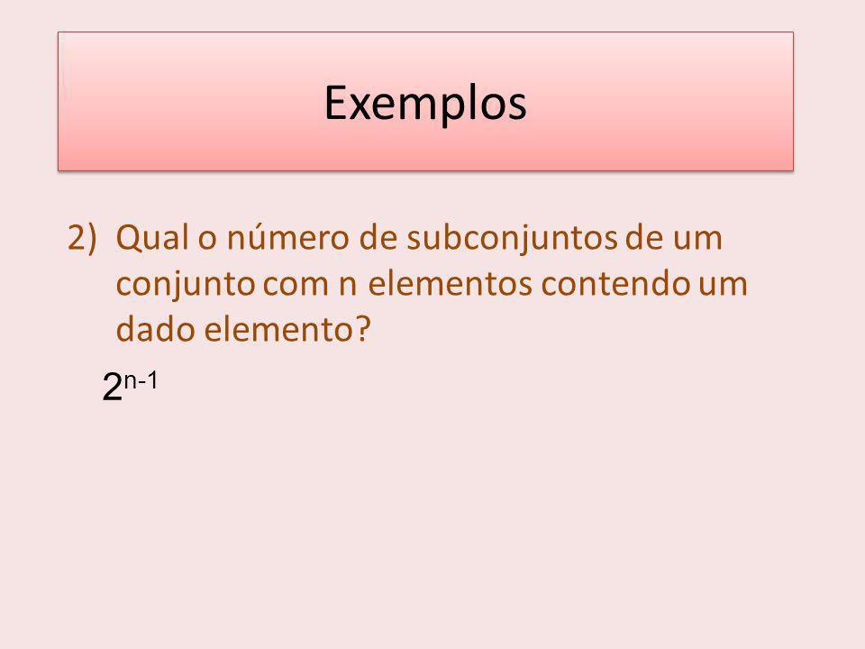 Exemplos 2) Qual o número de subconjuntos de um conjunto com n elementos contendo um dado elemento.