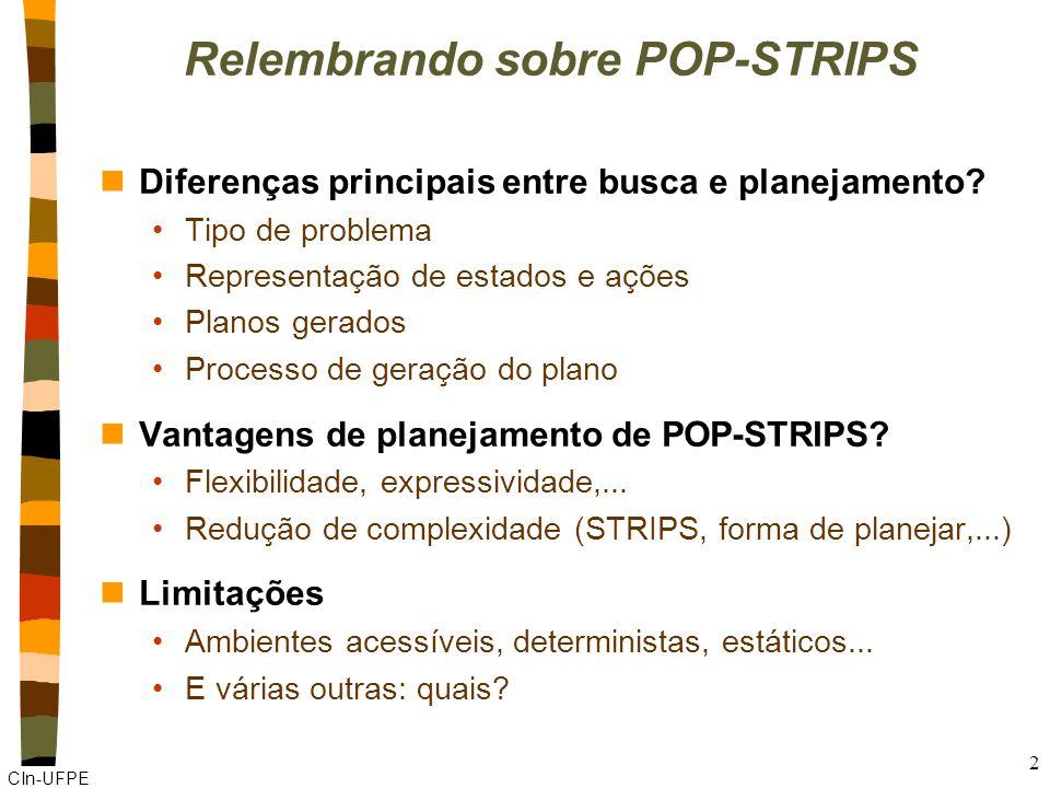 CIn-UFPE 2 Relembrando sobre POP-STRIPS nDiferenças principais entre busca e planejamento.