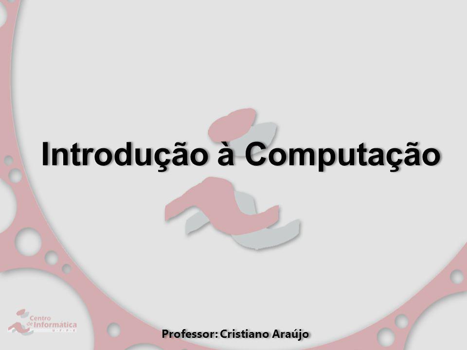 Introdução à Computação Professor: Cristiano Araújo