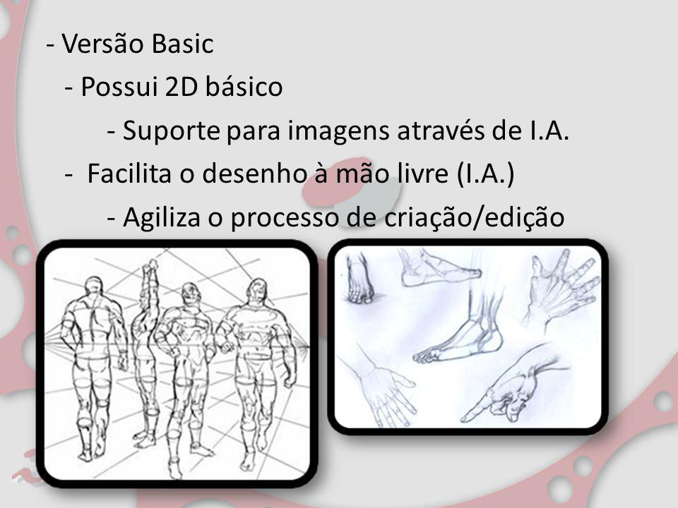 - Versão Basic - Possui 2D básico - Suporte para imagens através de I.A. - Facilita o desenho à mão livre (I.A.) - Agiliza o processo de criação/ediçã