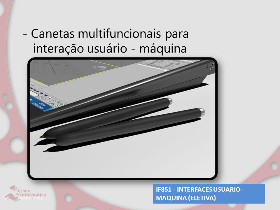 - Canetas multifuncionais para interação usuário - máquina IF851 - INTERFACES USUARIO- MAQUINA (ELETIVA)