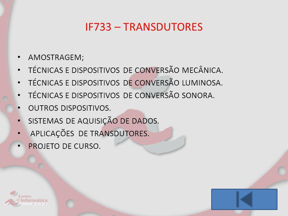 IF733 – TRANSDUTORES AMOSTRAGEM; TÉCNICAS E DISPOSITIVOS DE CONVERSÃO MECÂNICA. TÉCNICAS E DISPOSITIVOS DE CONVERSÃO LUMINOSA. TÉCNICAS E DISPOSITIVOS
