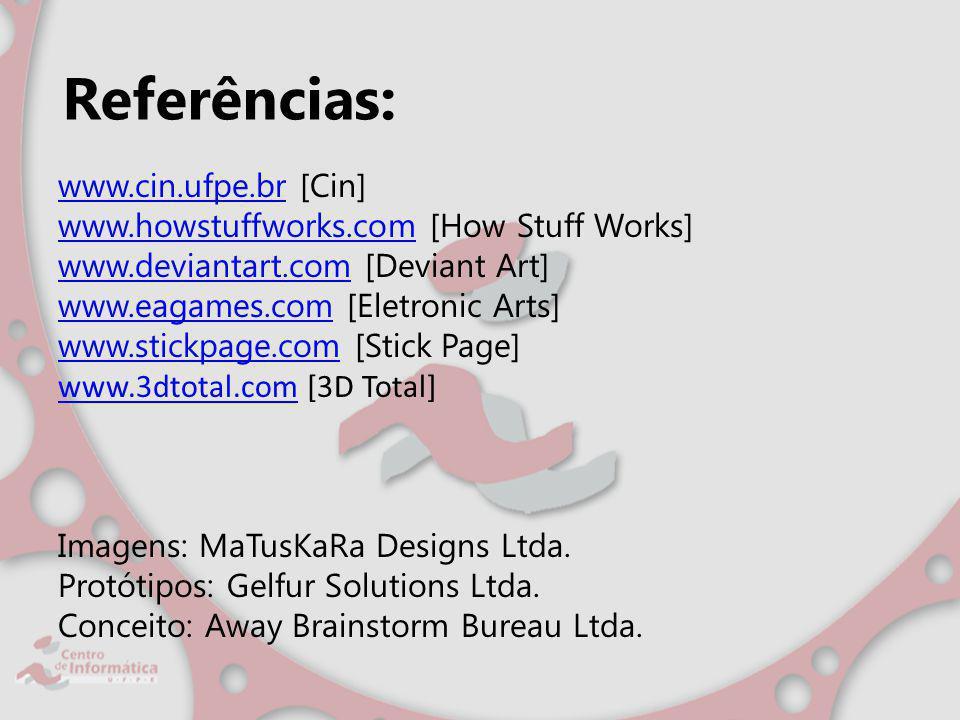 Referências: www.cin.ufpe.brwww.cin.ufpe.br [Cin] www.howstuffworks.comwww.howstuffworks.com [How Stuff Works] www.deviantart.comwww.deviantart.com [D