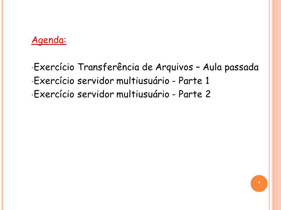 * Agenda: Exercício Transferência de Arquivos – Aula passada Exercício servidor multiusuário - Parte 1 Exercício servidor multiusuário - Parte 2