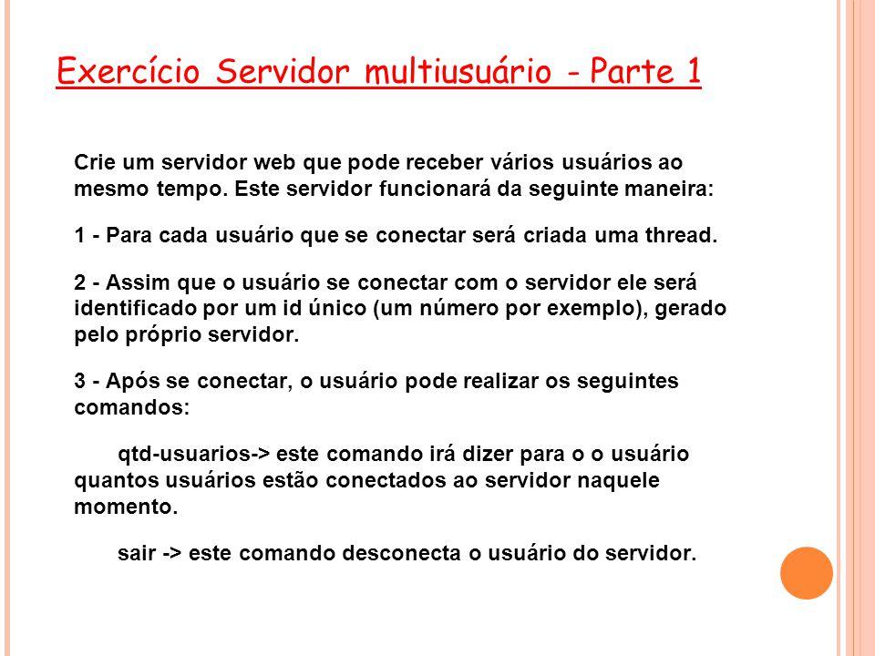 Exercício Servidor multiusuário - Parte 1 Crie um servidor web que pode receber vários usuários ao mesmo tempo. Este servidor funcionará da seguinte m