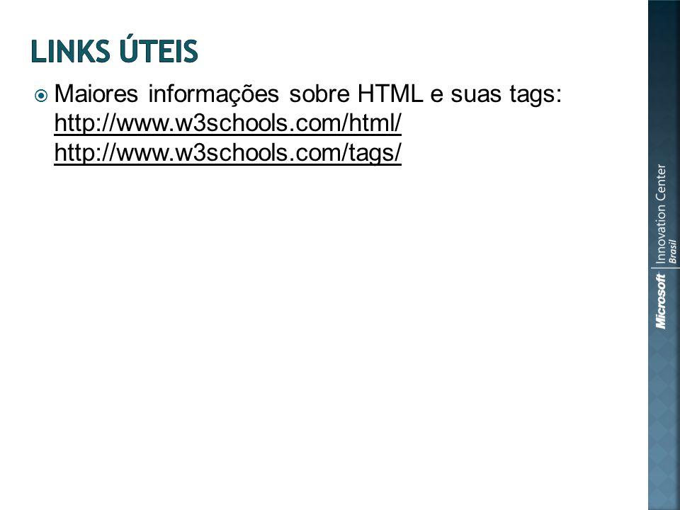 Maiores informações sobre HTML e suas tags: http://www.w3schools.com/html/ http://www.w3schools.com/tags/