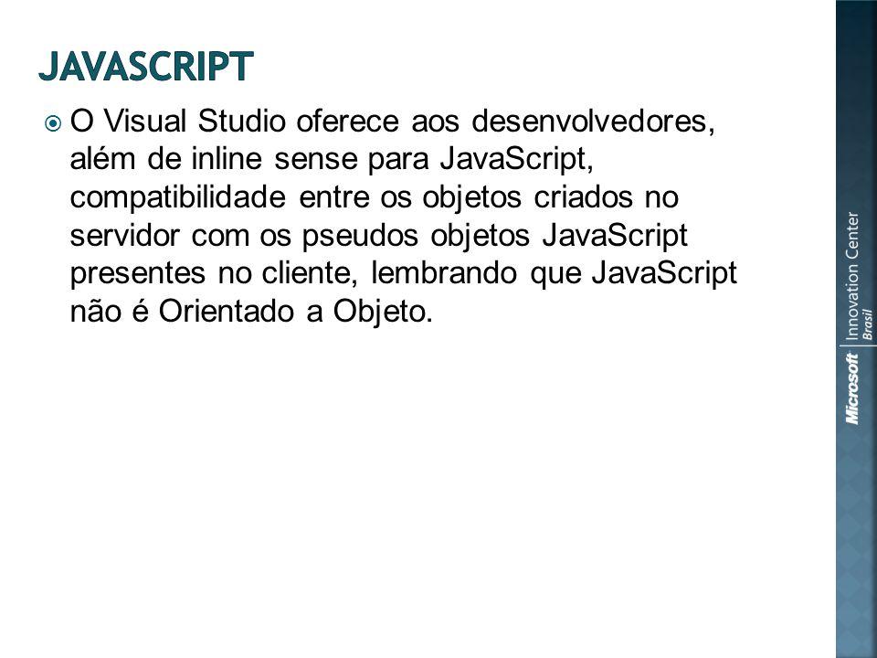 O Visual Studio oferece aos desenvolvedores, além de inline sense para JavaScript, compatibilidade entre os objetos criados no servidor com os pseudos objetos JavaScript presentes no cliente, lembrando que JavaScript não é Orientado a Objeto.