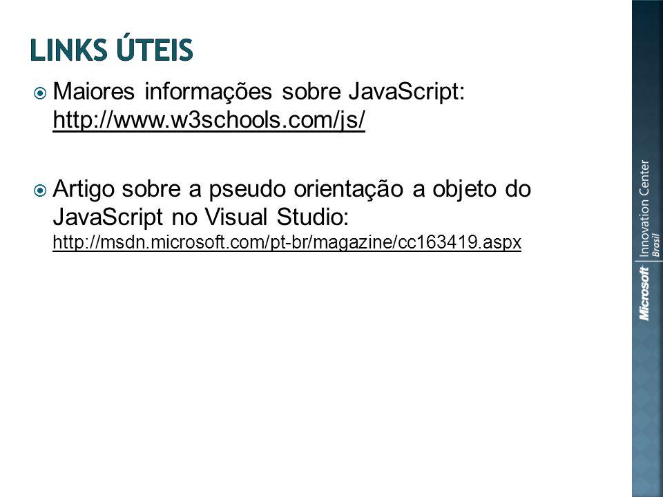 Maiores informações sobre JavaScript: http://www.w3schools.com/js/ Artigo sobre a pseudo orientação a objeto do JavaScript no Visual Studio: http://msdn.microsoft.com/pt-br/magazine/cc163419.aspx