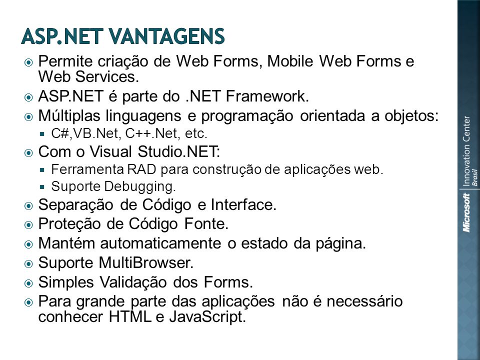 Permite criação de Web Forms, Mobile Web Forms e Web Services.