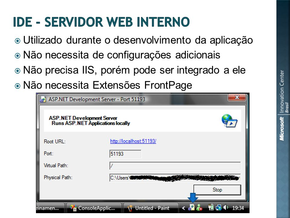 Utilizado durante o desenvolvimento da aplicação Não necessita de configurações adicionais Não precisa IIS, porém pode ser integrado a ele Não necessita Extensões FrontPage