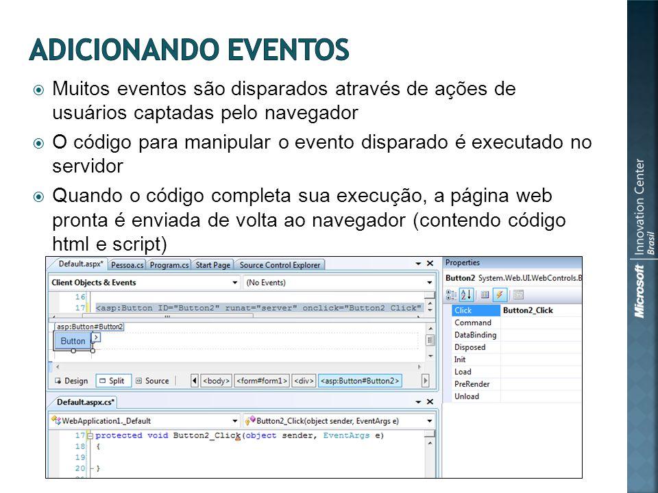 Muitos eventos são disparados através de ações de usuários captadas pelo navegador O código para manipular o evento disparado é executado no servidor Quando o código completa sua execução, a página web pronta é enviada de volta ao navegador (contendo código html e script)