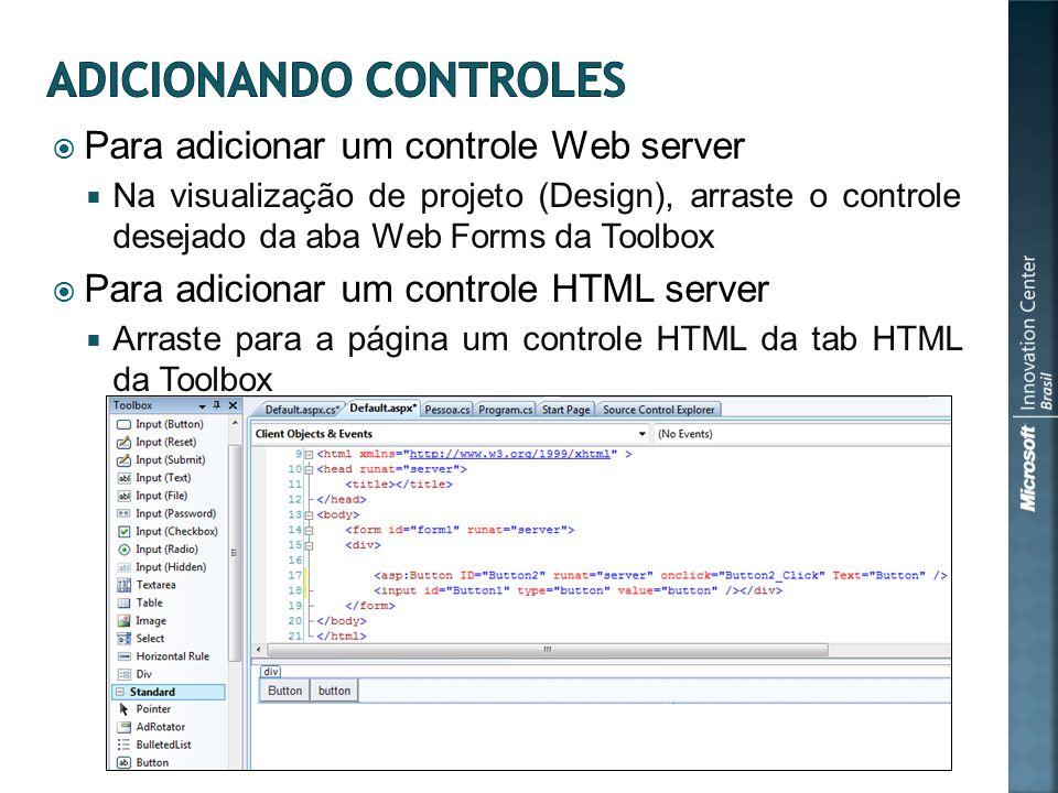 Para adicionar um controle Web server Na visualização de projeto (Design), arraste o controle desejado da aba Web Forms da Toolbox Para adicionar um controle HTML server Arraste para a página um controle HTML da tab HTML da Toolbox