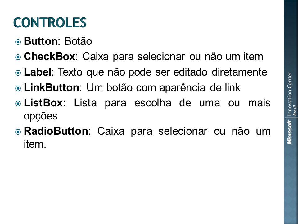 Button: Botão CheckBox: Caixa para selecionar ou não um item Label: Texto que não pode ser editado diretamente LinkButton: Um botão com aparência de link ListBox: Lista para escolha de uma ou mais opções RadioButton: Caixa para selecionar ou não um item.