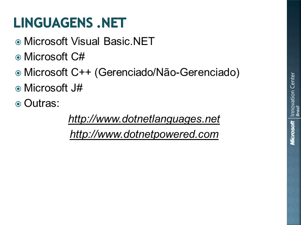 Microsoft Visual Basic.NET Microsoft C# Microsoft C++ (Gerenciado/Não-Gerenciado) Microsoft J# Outras: http://www.dotnetlanguages.net http://www.dotnetpowered.com
