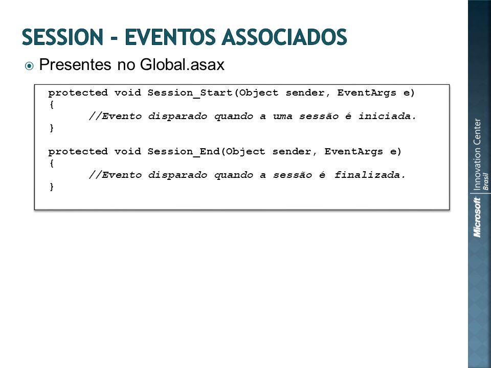 Presentes no Global.asax protected void Session_Start(Object sender, EventArgs e) { //Evento disparado quando a uma sessão é iniciada. } protected voi
