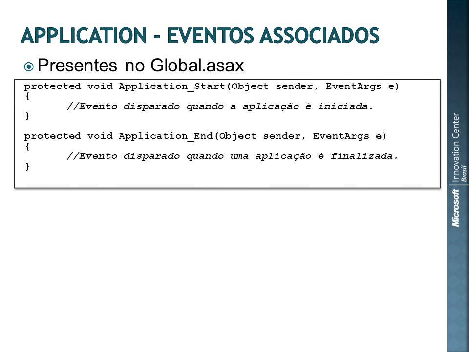 Presentes no Global.asax protected void Application_Start(Object sender, EventArgs e) { //Evento disparado quando a aplicação é iniciada. } protected