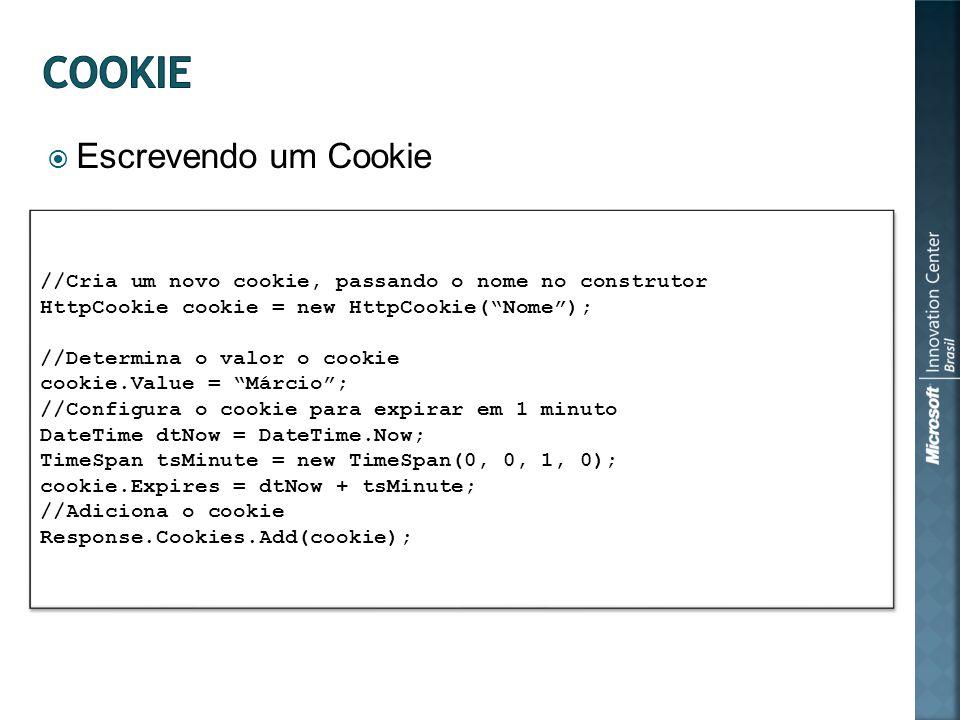 Escrevendo um Cookie //Cria um novo cookie, passando o nome no construtor HttpCookie cookie = new HttpCookie(Nome); //Determina o valor o cookie cooki