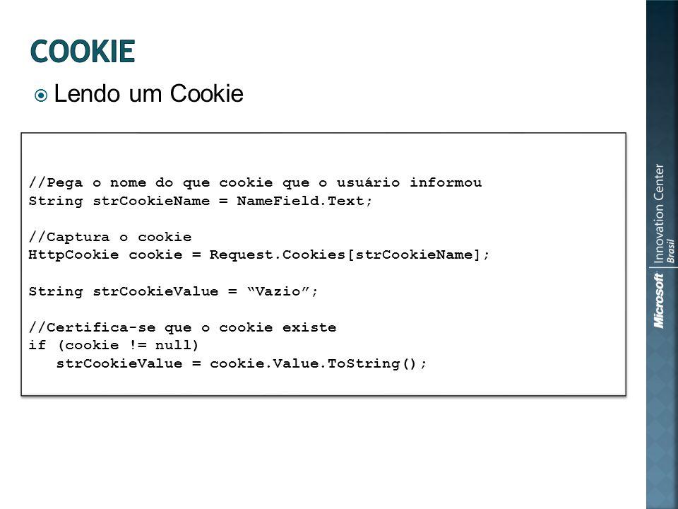 Lendo um Cookie //Pega o nome do que cookie que o usuário informou String strCookieName = NameField.Text; //Captura o cookie HttpCookie cookie = Reque