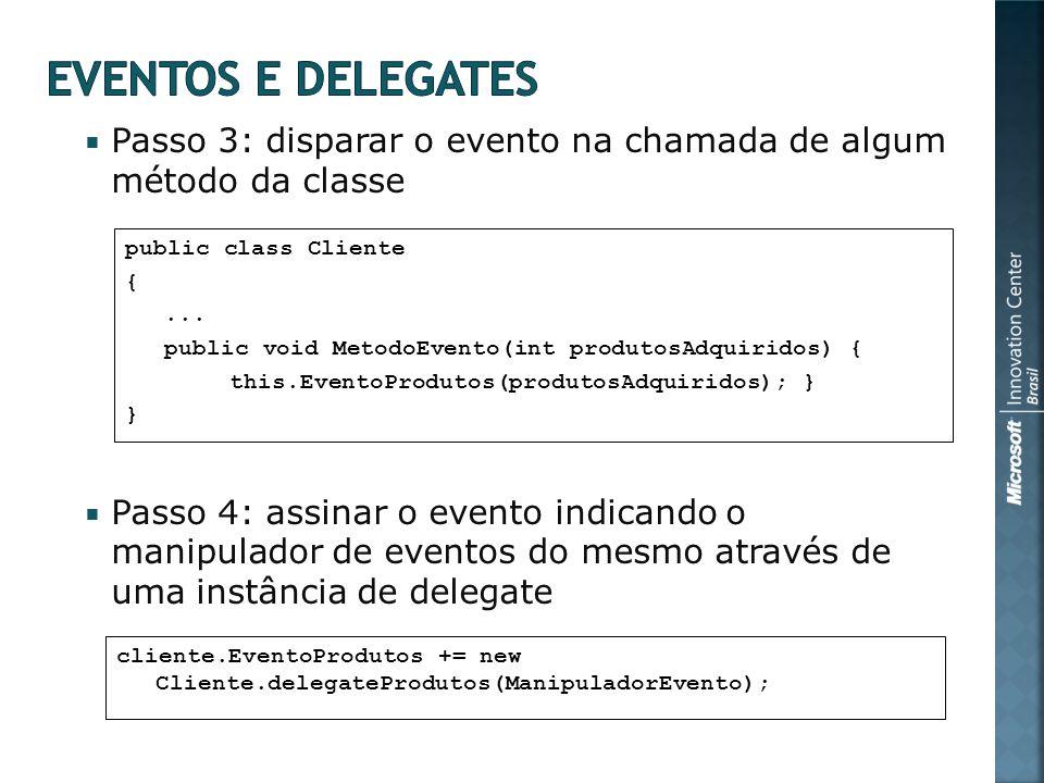Passo 3: disparar o evento na chamada de algum método da classe Passo 4: assinar o evento indicando o manipulador de eventos do mesmo através de uma instância de delegate public class Cliente {...