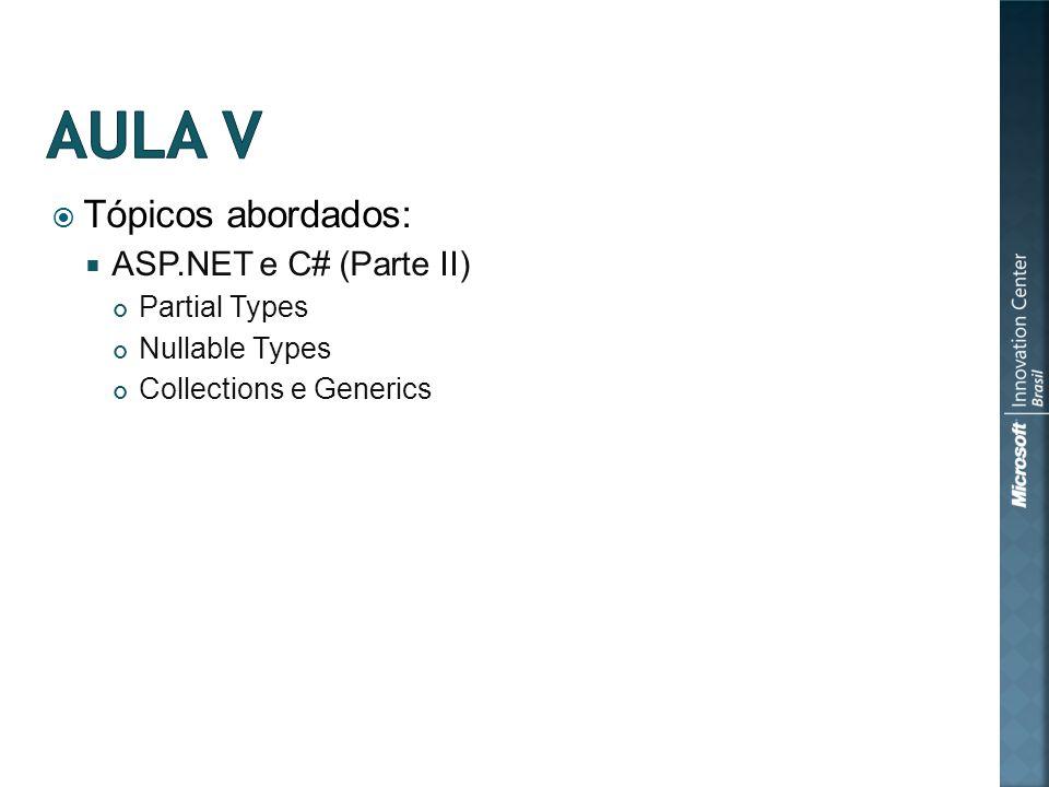 Tópicos abordados: ASP.NET e C# (Parte II) Partial Types Nullable Types Collections e Generics