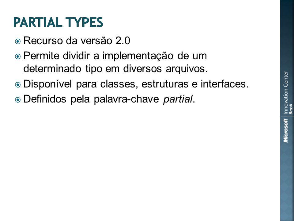 Recurso da versão 2.0 Permite dividir a implementação de um determinado tipo em diversos arquivos.