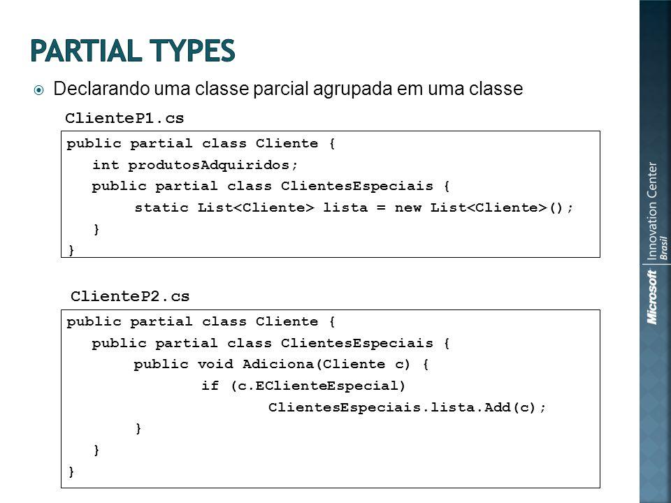 Declarando uma classe parcial agrupada em uma classe public partial class Cliente { int produtosAdquiridos; public partial class ClientesEspeciais { s