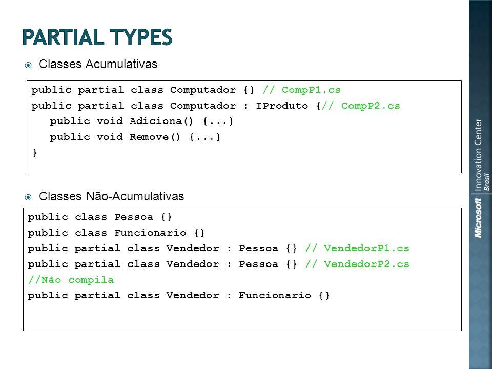 Classes Acumulativas Classes Não-Acumulativas public partial class Computador {} // CompP1.cs public partial class Computador : IProduto {// CompP2.cs public void Adiciona() {...} public void Remove() {...} } public class Pessoa {} public class Funcionario {} public partial class Vendedor : Pessoa {} // VendedorP1.cs public partial class Vendedor : Pessoa {} // VendedorP2.cs //Não compila public partial class Vendedor : Funcionario {}
