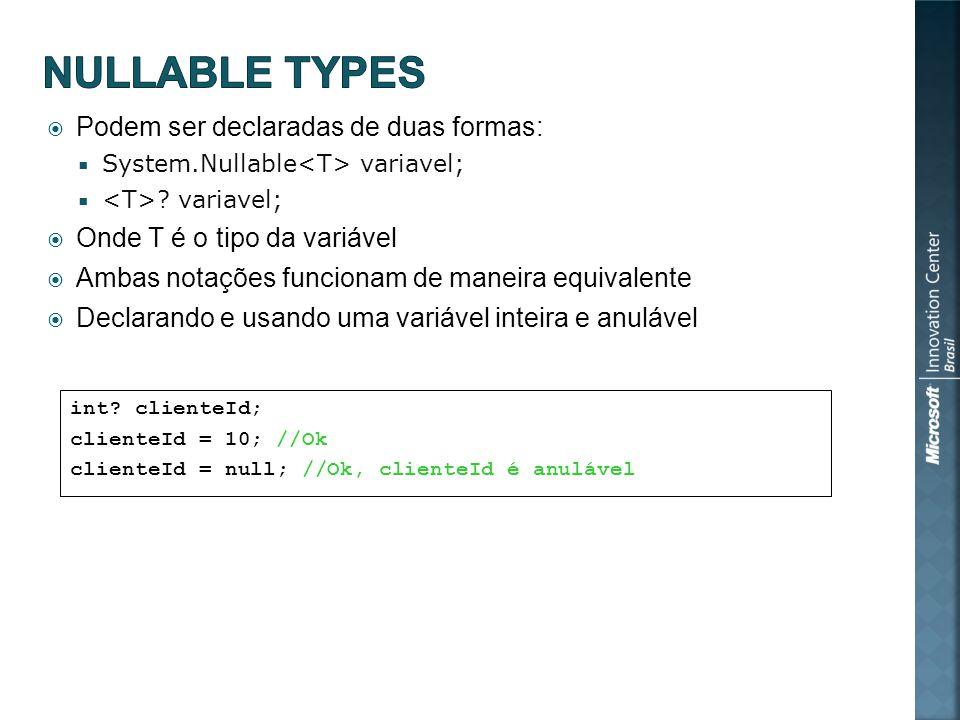 Podem ser declaradas de duas formas: System.Nullable variavel; .