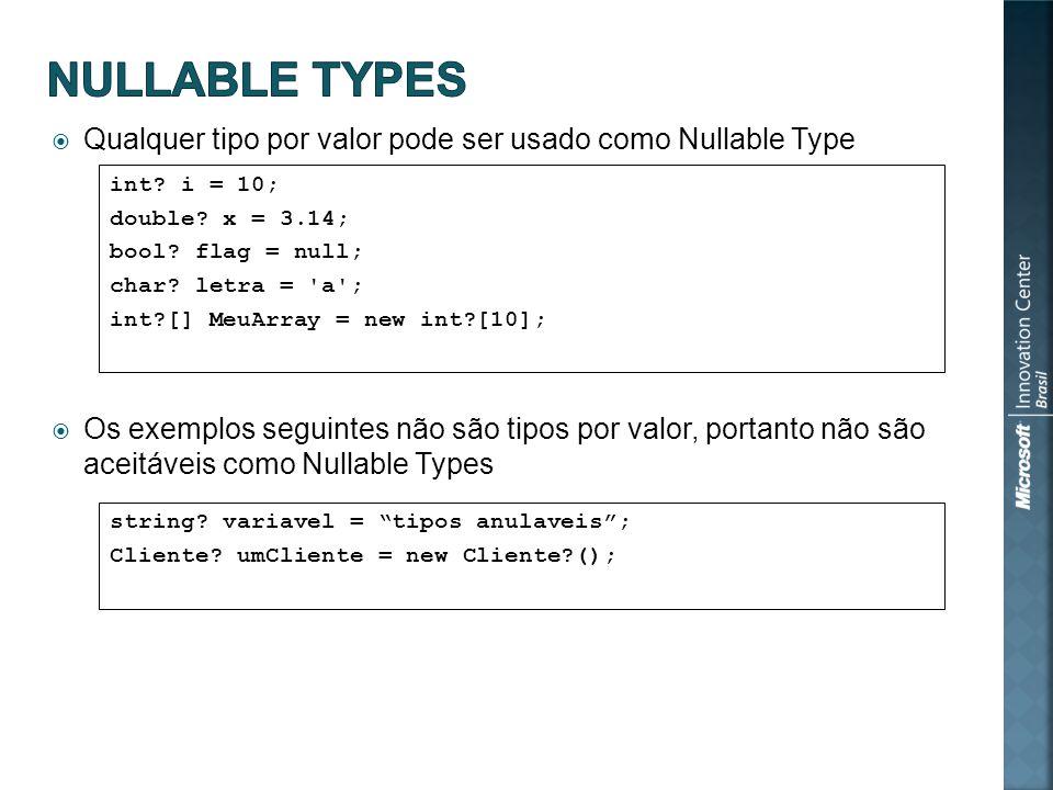 Qualquer tipo por valor pode ser usado como Nullable Type Os exemplos seguintes não são tipos por valor, portanto não são aceitáveis como Nullable Types int.