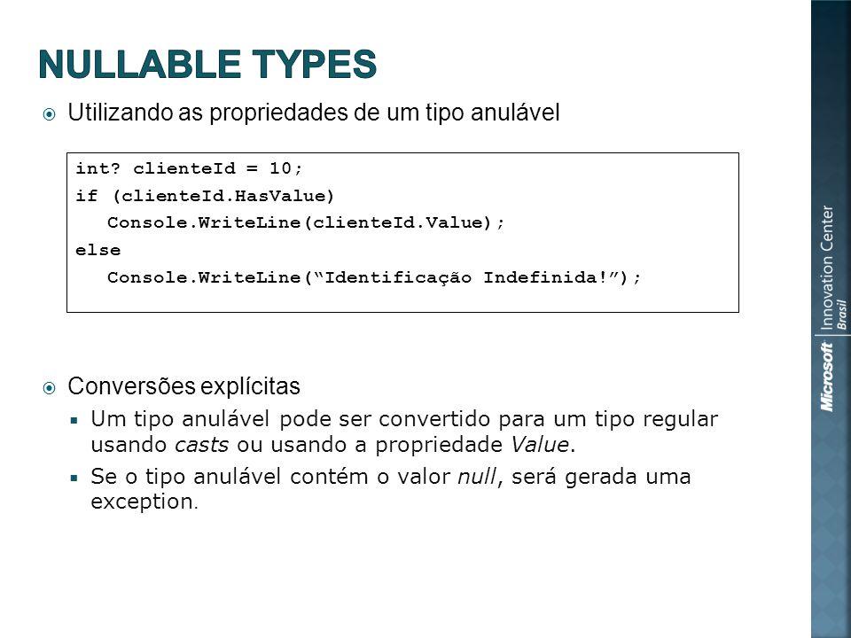 Utilizando as propriedades de um tipo anulável Conversões explícitas Um tipo anulável pode ser convertido para um tipo regular usando casts ou usando a propriedade Value.