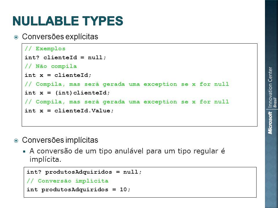 Conversões explícitas Conversões implícitas A conversão de um tipo anulável para um tipo regular é implícita.
