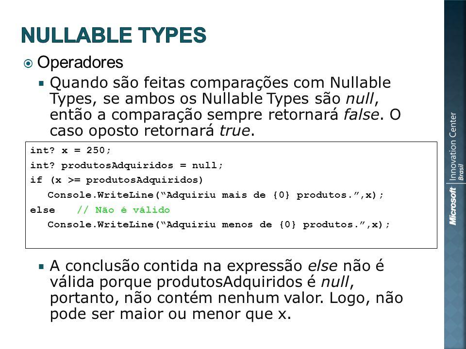 Operadores Quando são feitas comparações com Nullable Types, se ambos os Nullable Types são null, então a comparação sempre retornará false.
