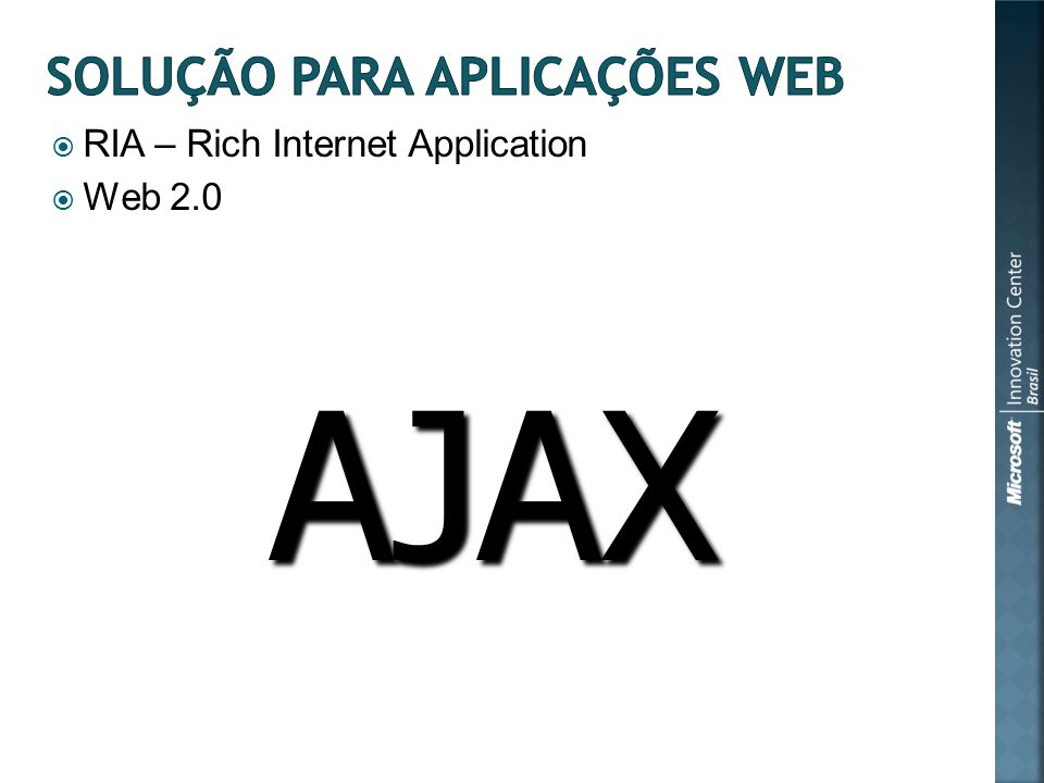 RIA – Rich Internet Application Web 2.0 AJAX
