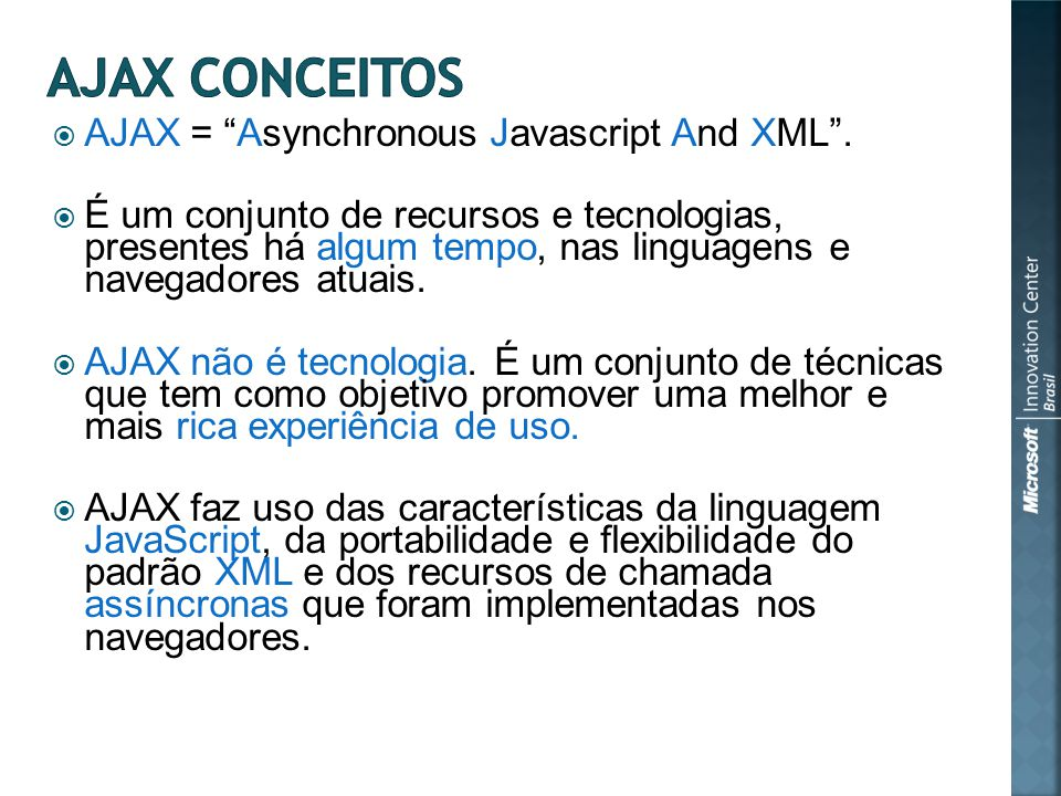 AJAX = Asynchronous Javascript And XML.