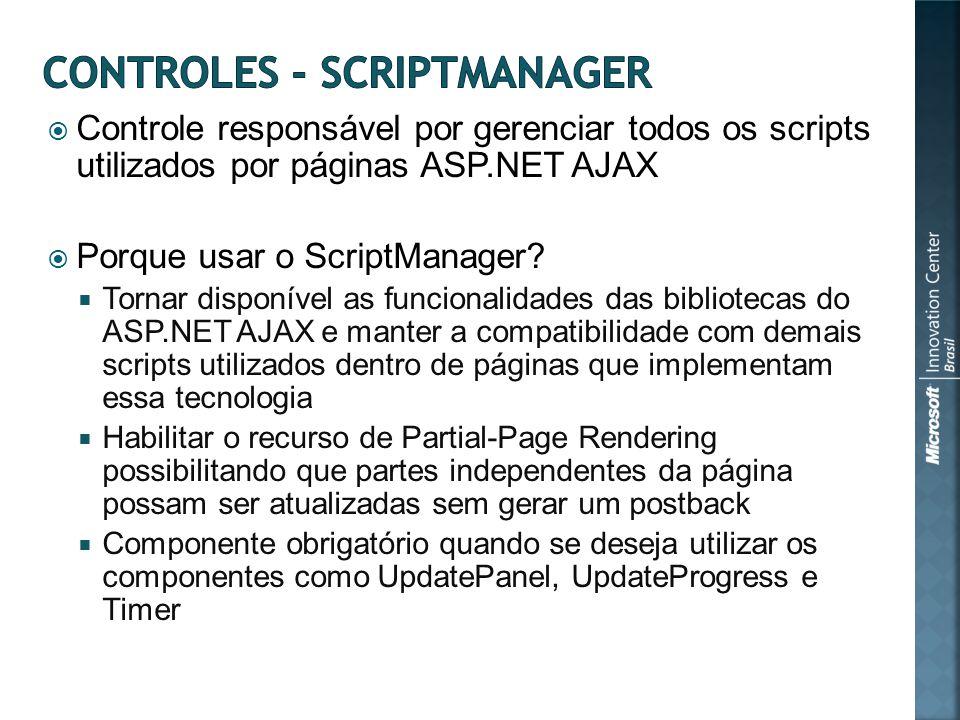 Controle responsável por gerenciar todos os scripts utilizados por páginas ASP.NET AJAX Porque usar o ScriptManager.