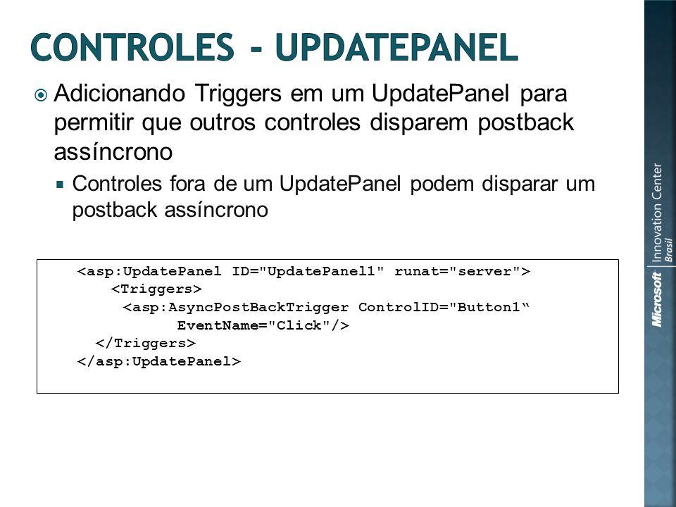 Adicionando Triggers em um UpdatePanel para permitir que outros controles disparem postback assíncrono Controles fora de um UpdatePanel podem disparar um postback assíncrono <asp:AsyncPostBackTrigger ControlID= Button1 EventName= Click />