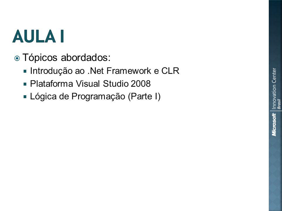 Tópicos abordados: Introdução ao.Net Framework e CLR Plataforma Visual Studio 2008 Lógica de Programação (Parte I)