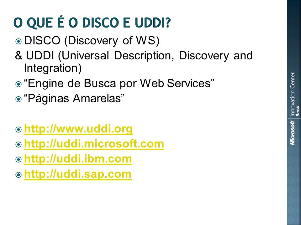 DISCO (Discovery of WS) & UDDI (Universal Description, Discovery and Integration) Engine de Busca por Web Services Páginas Amarelas http://www.uddi.or