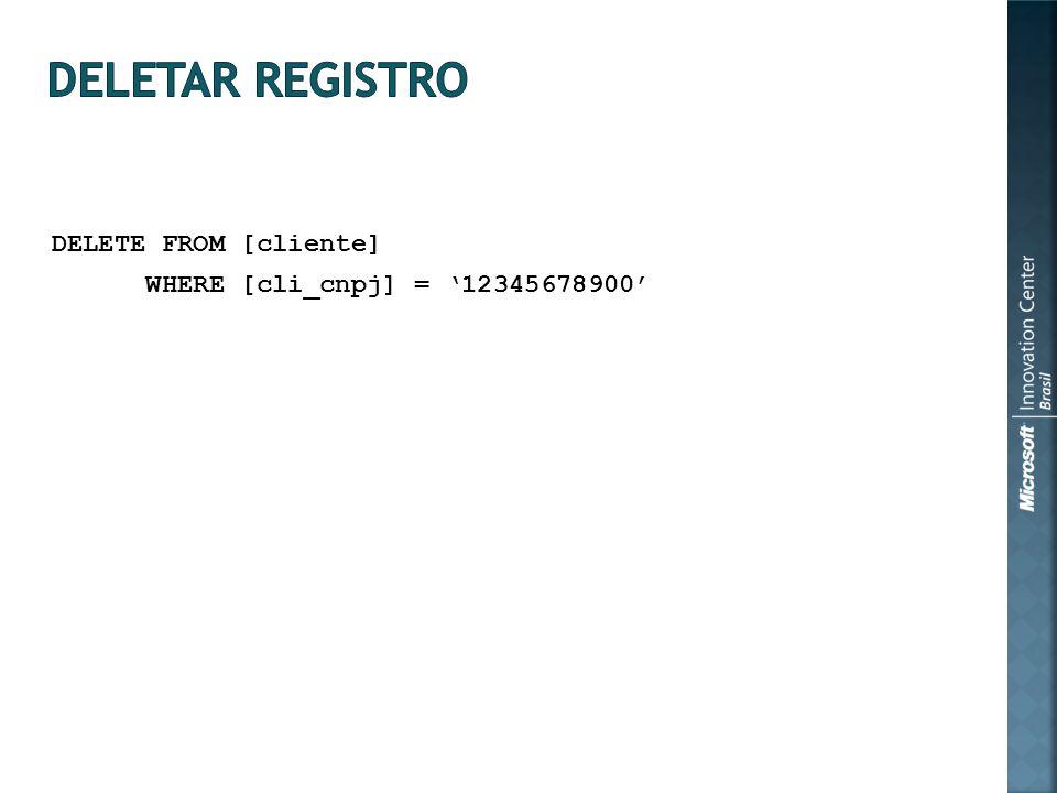 DELETE FROM [cliente] WHERE [cli_cnpj] = 12345678900