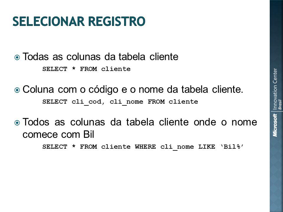 Todas as colunas da tabela cliente SELECT * FROM cliente Coluna com o código e o nome da tabela cliente.