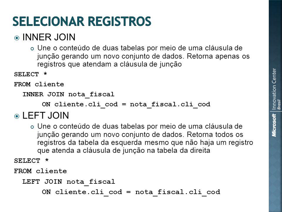 INNER JOIN Une o conteúdo de duas tabelas por meio de uma cláusula de junção gerando um novo conjunto de dados.