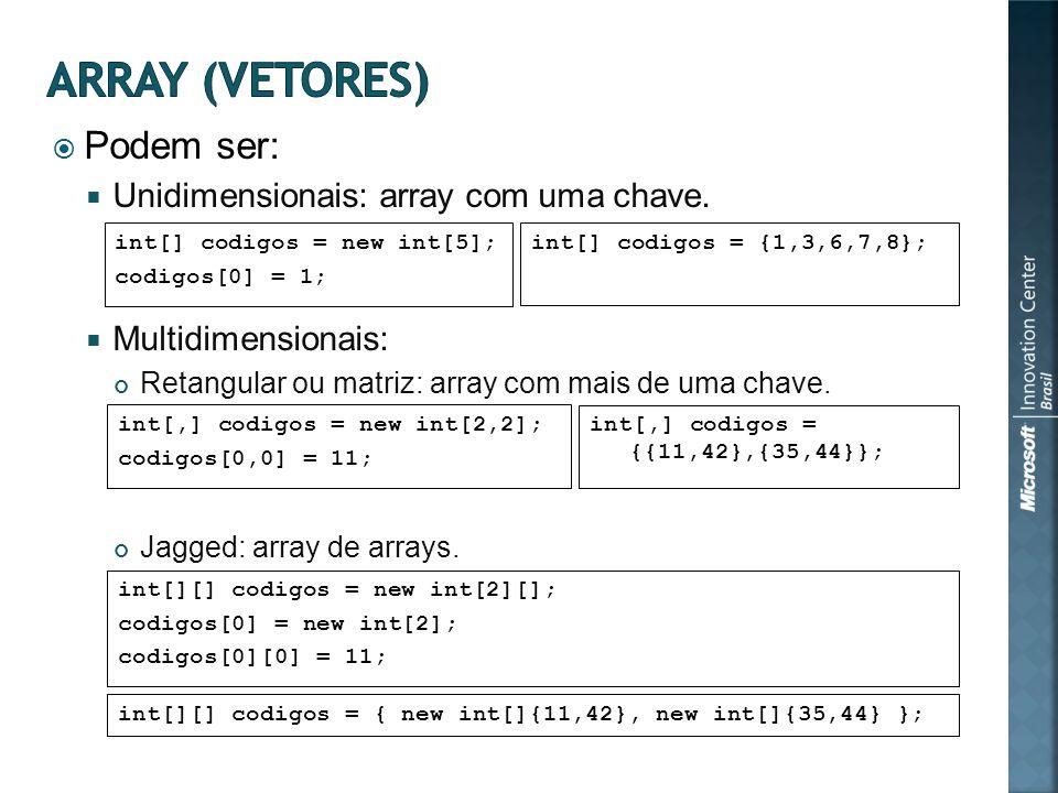 Podem ser: Unidimensionais: array com uma chave.