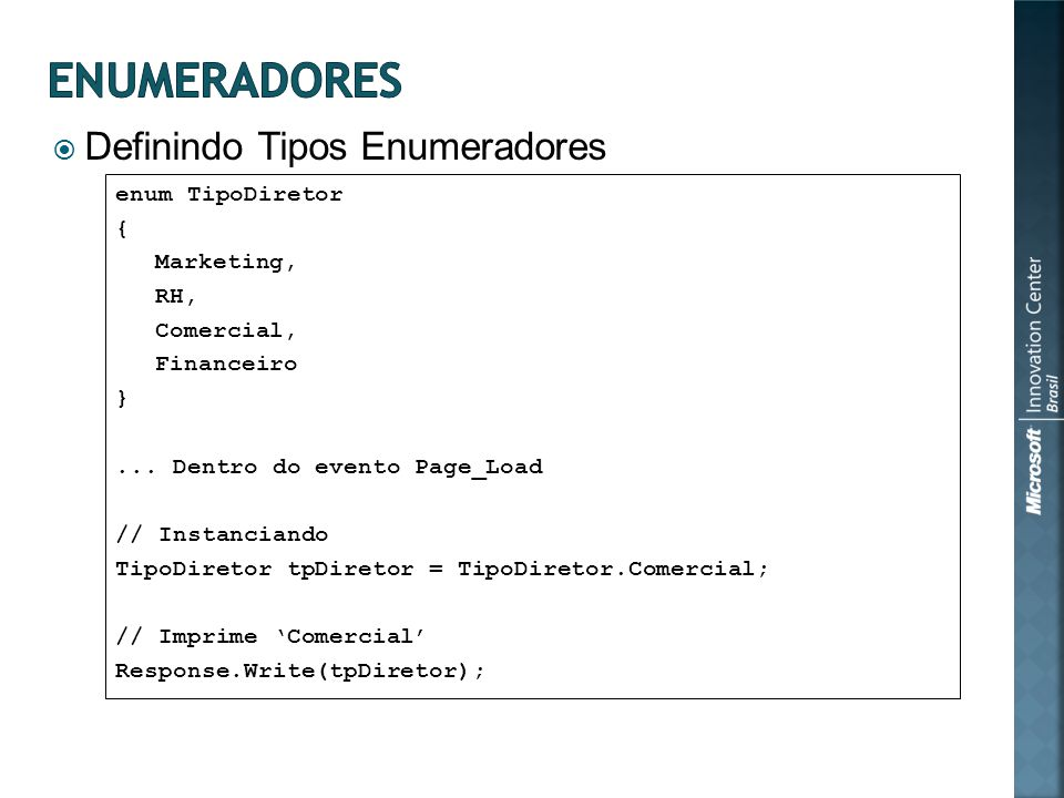 Definindo Tipos Enumeradores enum TipoDiretor { Marketing, RH, Comercial, Financeiro }...