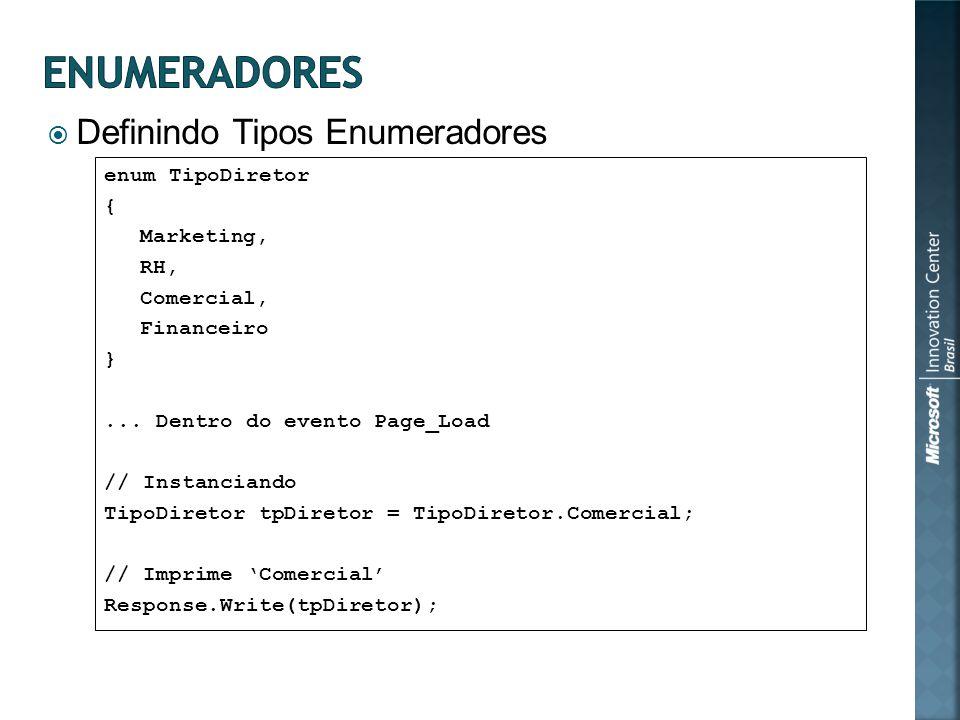 Definindo Tipos Enumeradores enum TipoDiretor { Marketing, RH, Comercial, Financeiro }... Dentro do evento Page_Load // Instanciando TipoDiretor tpDir