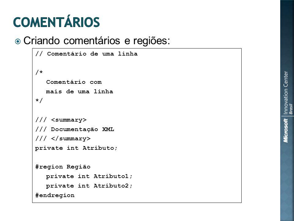 Criando comentários e regiões: // Comentário de uma linha /* Comentário com mais de uma linha */ /// /// Documentação XML /// private int Atributo; #r