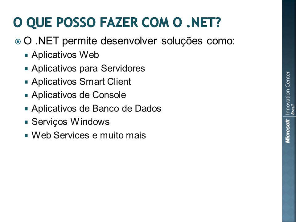 O.NET permite desenvolver soluções como: Aplicativos Web Aplicativos para Servidores Aplicativos Smart Client Aplicativos de Console Aplicativos de Banco de Dados Serviços Windows Web Services e muito mais