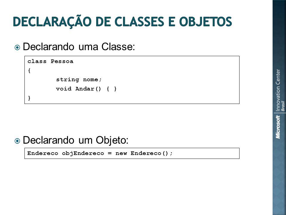 Declarando uma Classe: Declarando um Objeto: class Pessoa { string nome; void Andar() { } } Endereco objEndereco = new Endereco();